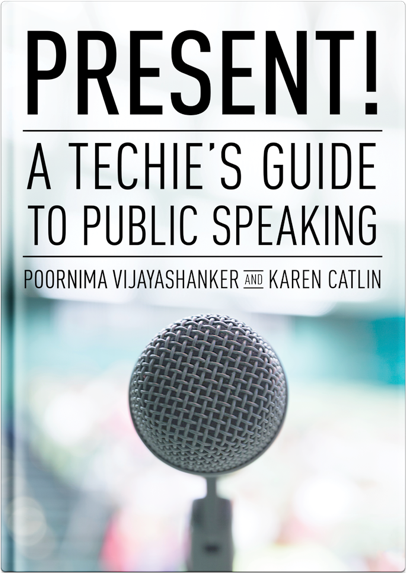 Present! A Techie's Guide to Public Speaking, by Karen Catlin and Poornima Vijayashanker