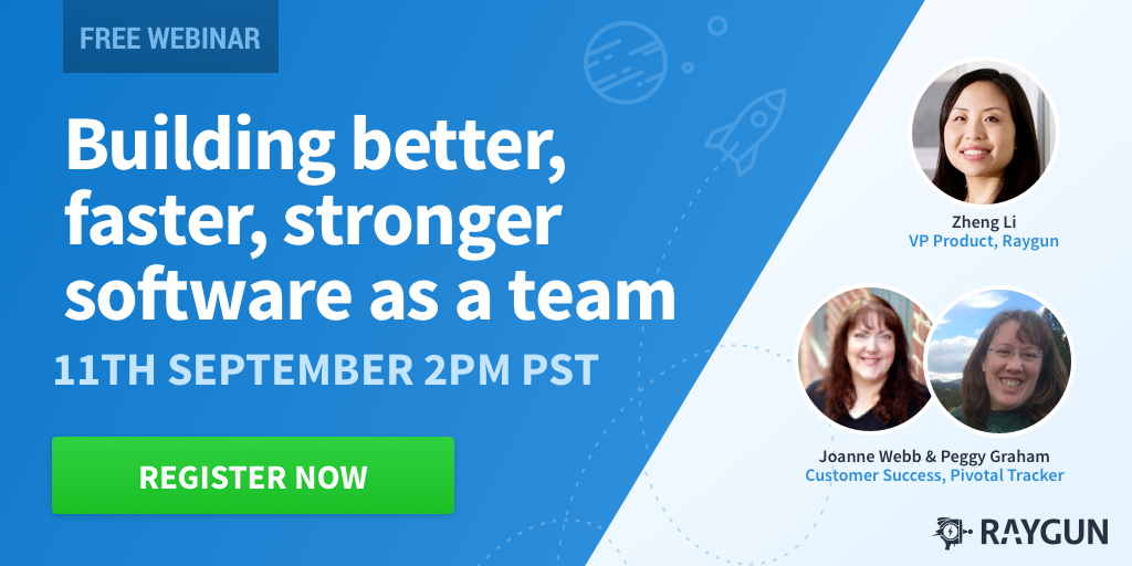 Webinar with Raygun: Building Better, Faster, Stronger Software as a Team blog post featured image